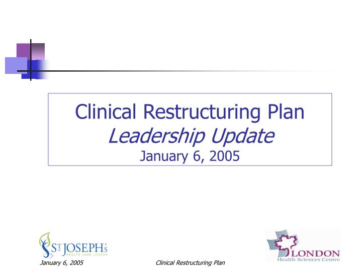 Clinical restructuring plan leadership update january 6 2005