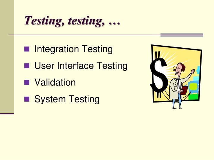 Testing, testing, …