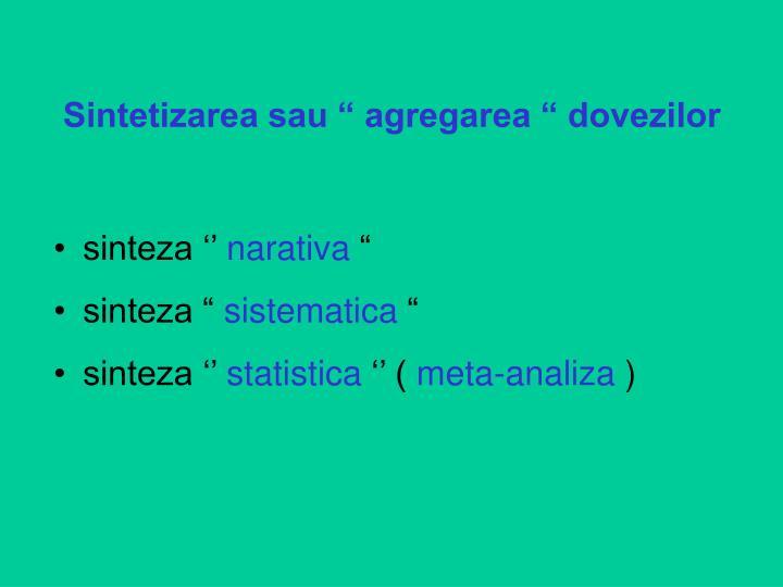 """Sintetizarea sau """" agregarea """" dovezilor"""