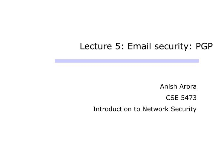Lecture 5: Email security: PGP