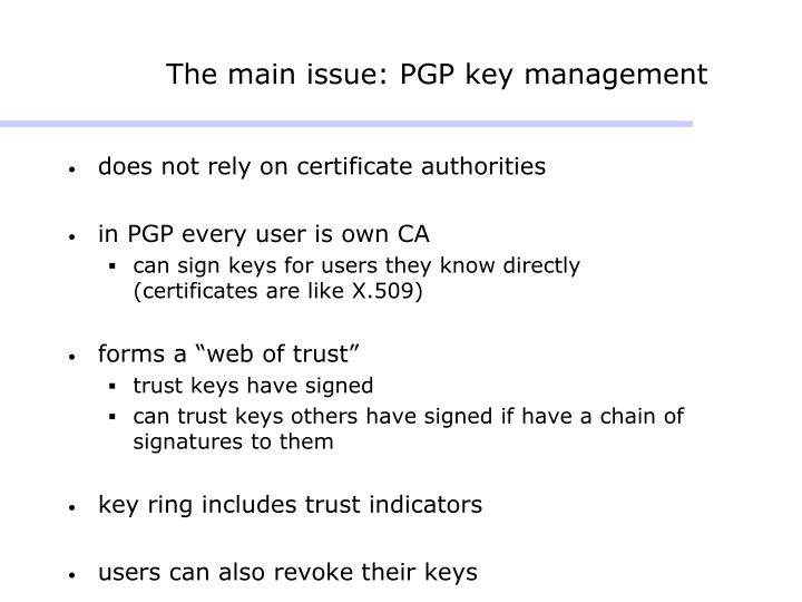 The main issue: PGP key management