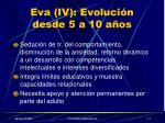 eva iv evoluci n desde 5 a 10 a os