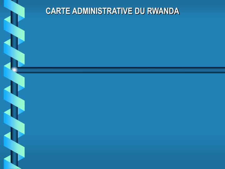 CARTE ADMINISTRATIVE DU RWANDA