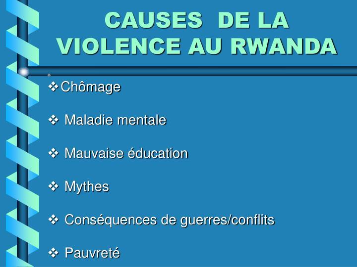 CAUSES  DE LA VIOLENCE AU RWANDA
