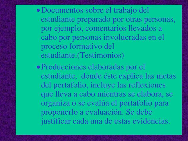 Documentos sobre el trabajo del estudiante preparado por otras personas, por ejemplo, comentarios llevados a cabo por personas involucradas en el proceso formativo del estudiante.(Testimonios)