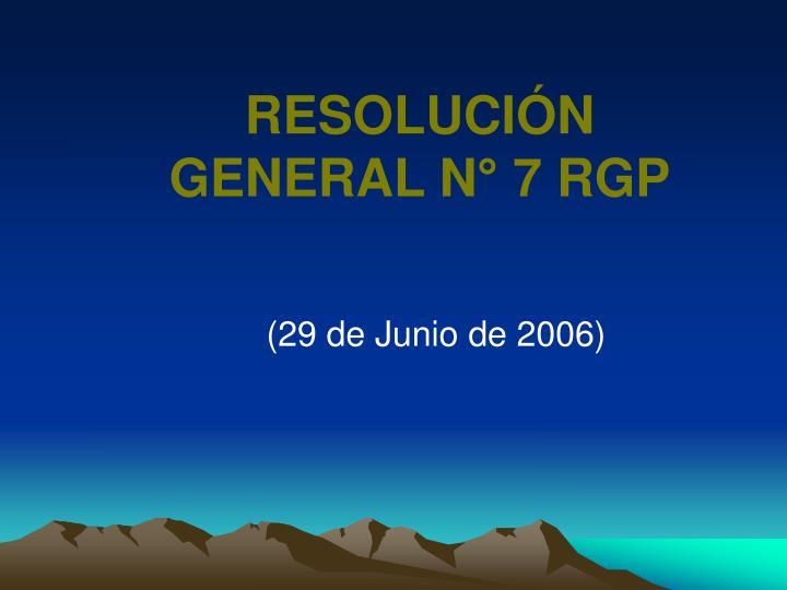 RESOLUCIÓN GENERAL N° 7 RGP