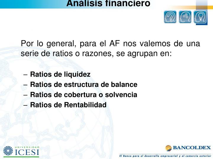Por lo general, para el AF nos valemos de una serie de ratios o razones, se agrupan en
