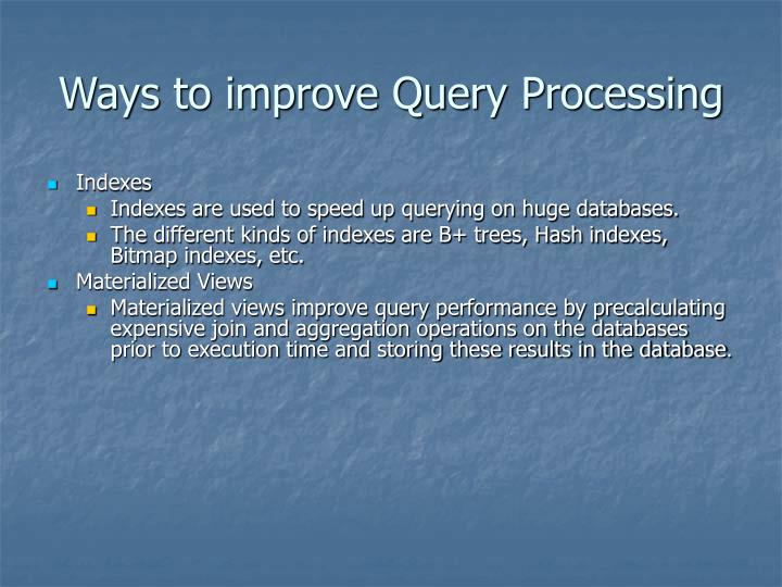 Ways to improve Query Processing