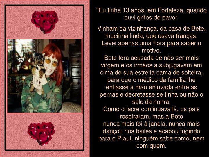 """""""Eu tinha 13 anos, em Fortaleza, quando ouvi gritos de pavor."""