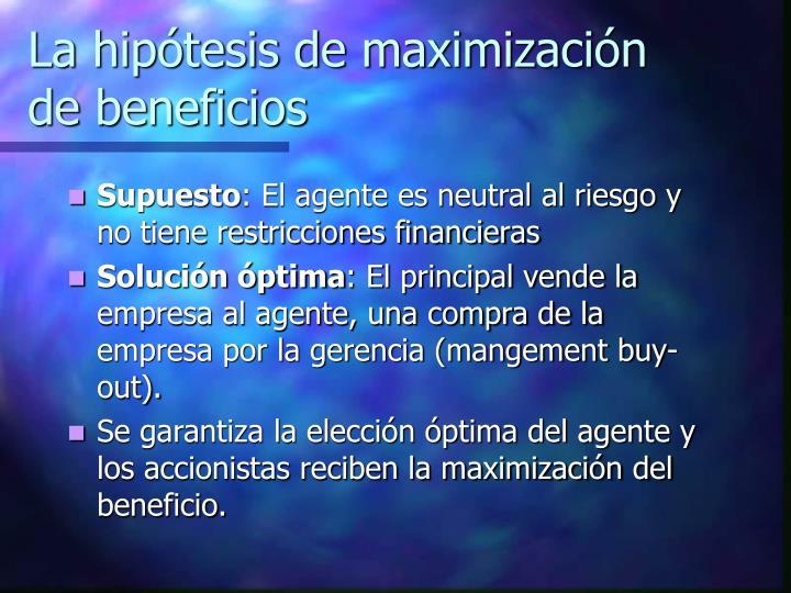 La hipótesis de maximización de beneficios