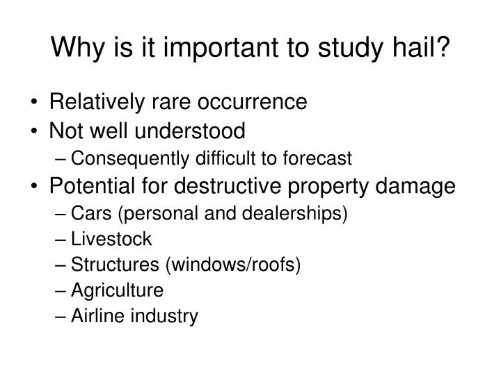 Why is it important to study hail?