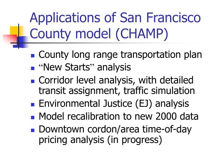 Applications of San Francisco County model (CHAMP)