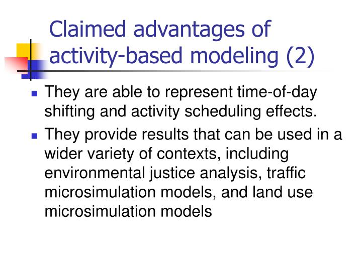 Claimed advantages of activity-based modeling (2)