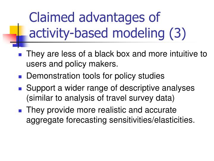 Claimed advantages of activity-based modeling (3)