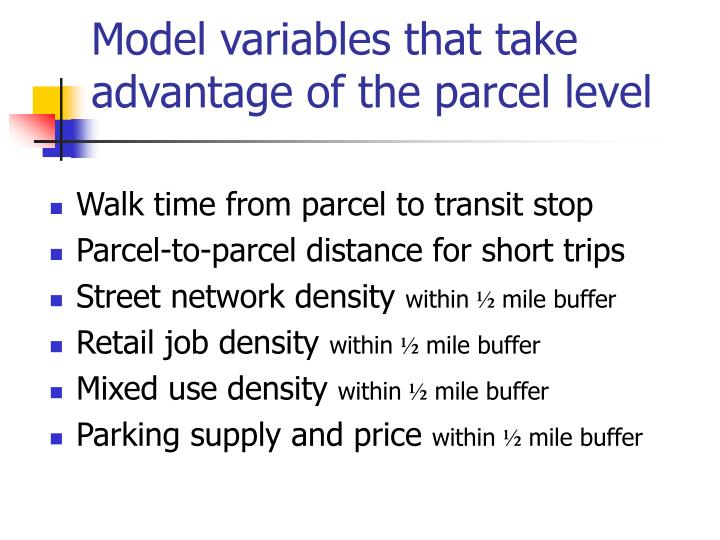 Model variables that take advantage of the parcel level