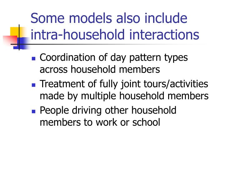 Some models also include intra-household interactions