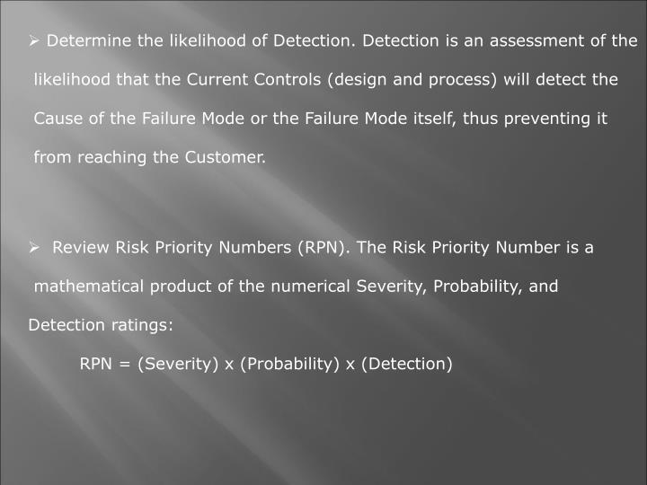 Determine the likelihood of Detection. Detection is an assessment of the