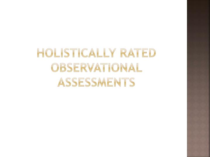 Holistically rated observational assessments