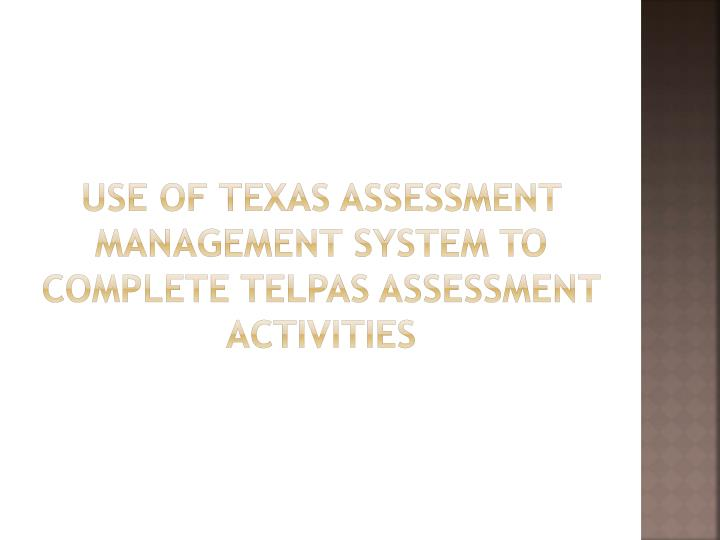 Use of Texas Assessment Management system to complete