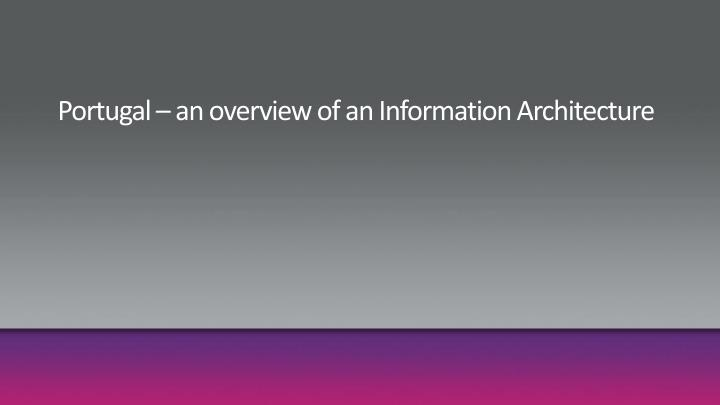 Portugal – an overview of an Information Architecture