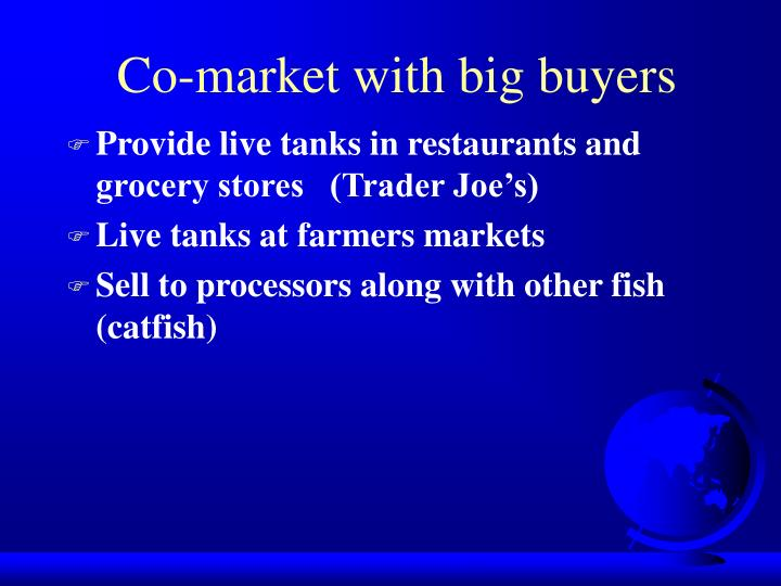 Co-market with big buyers