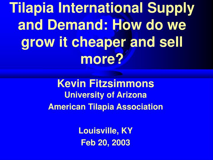 Tilapia international supply and demand how do we grow it cheaper and sell more