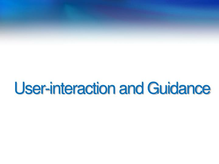 User-interaction and Guidance