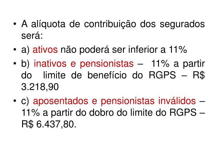 A alíquota de contribuição dos segurados será: