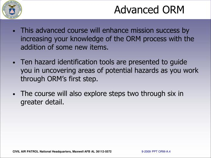 This advanced course will enhance mission success by increasing your knowledge of the ORM process with the addition of some new items.
