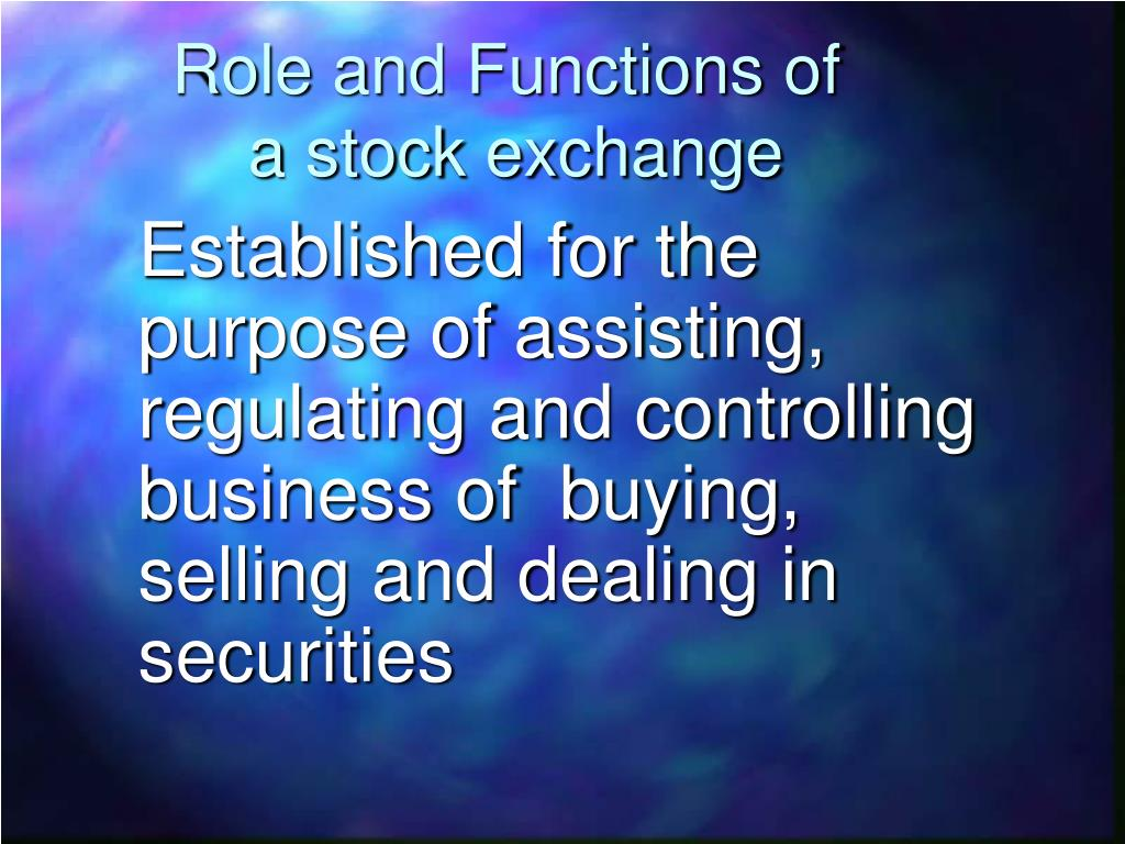 stock exchanges funtion and purpose Definition of stock exchange: organized and regulated financial market where securities (bonds, notes, shares) are bought and sold at prices governed by the forces of demand and supply stock exchanges basically serve as (1).