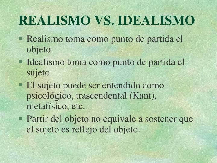 REALISMO VS. IDEALISMO