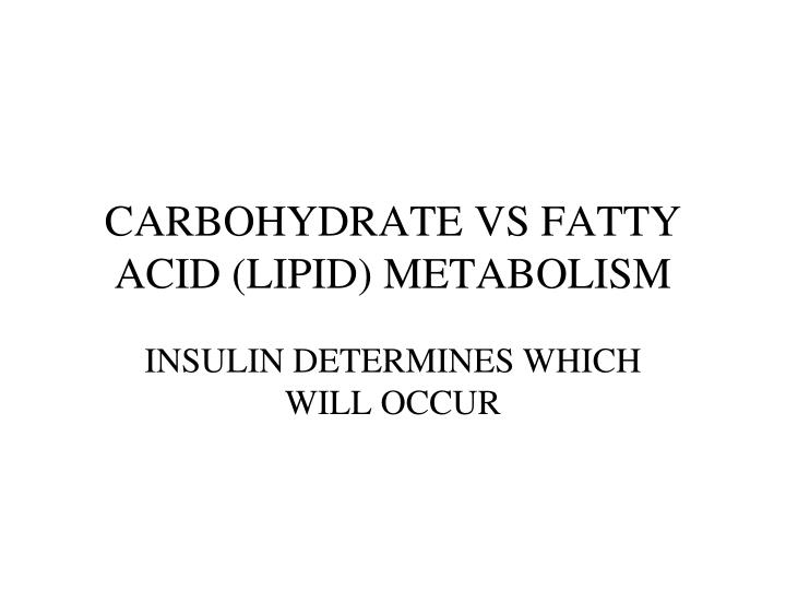 CARBOHYDRATE VS FATTY ACID (LIPID) METABOLISM