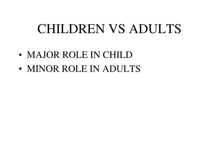 CHILDREN VS ADULTS