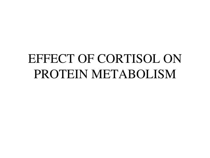 EFFECT OF CORTISOL ON PROTEIN METABOLISM