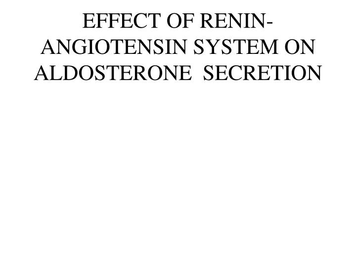 EFFECT OF RENIN-ANGIOTENSIN SYSTEM ON ALDOSTERONE  SECRETION