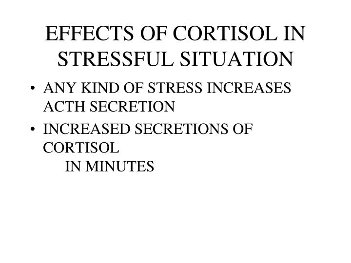 EFFECTS OF CORTISOL IN STRESSFUL SITUATION
