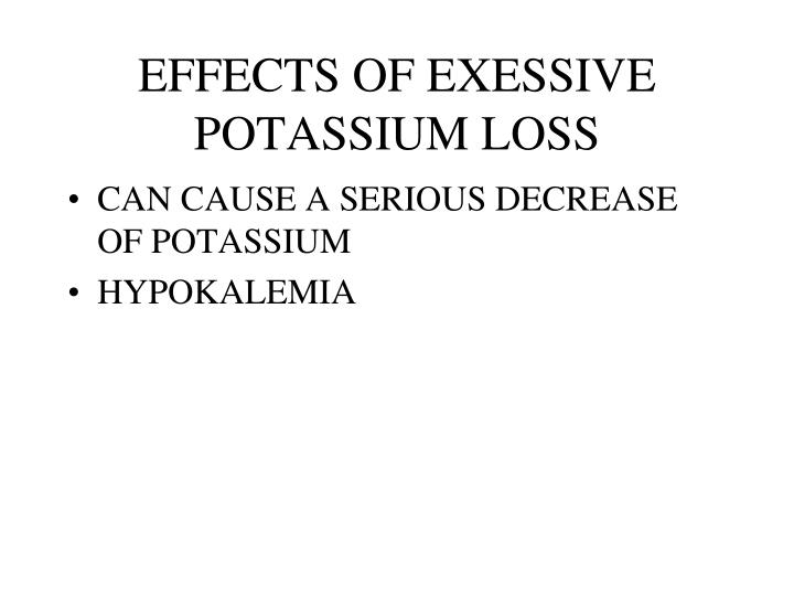 EFFECTS OF EXESSIVE POTASSIUM LOSS