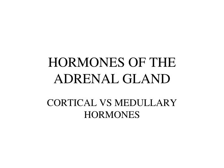 HORMONES OF THE ADRENAL GLAND