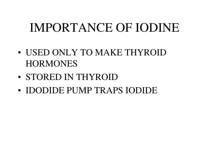 IMPORTANCE OF IODINE