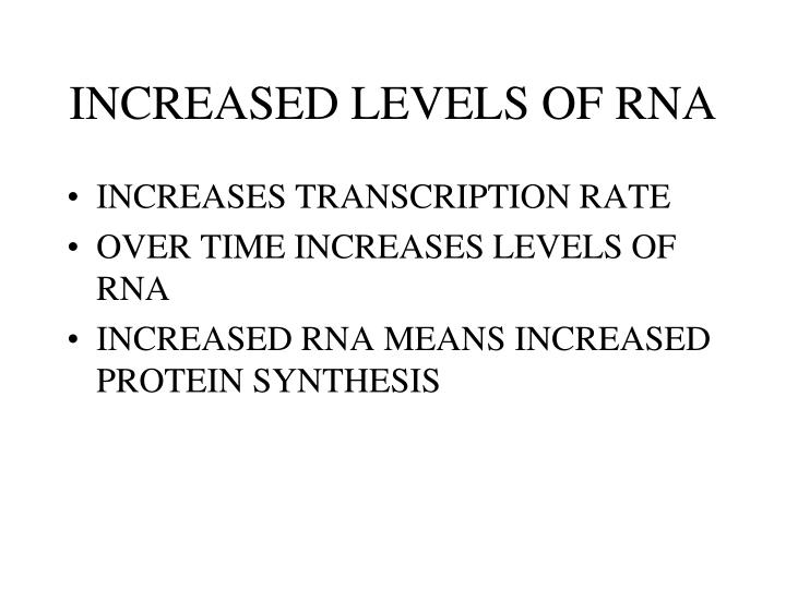 INCREASED LEVELS OF RNA