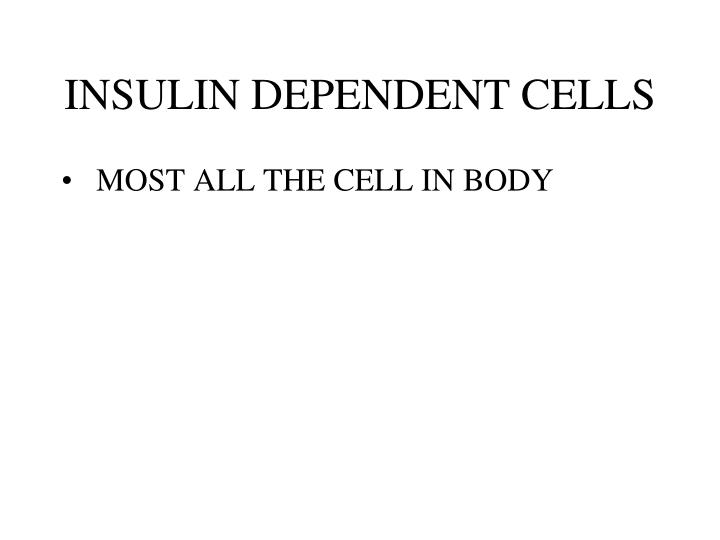 INSULIN DEPENDENT CELLS