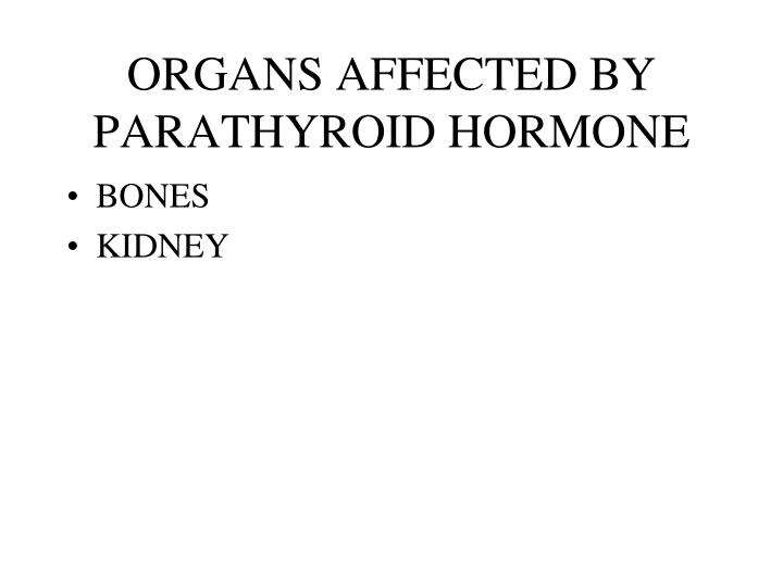 ORGANS AFFECTED BY PARATHYROID HORMONE