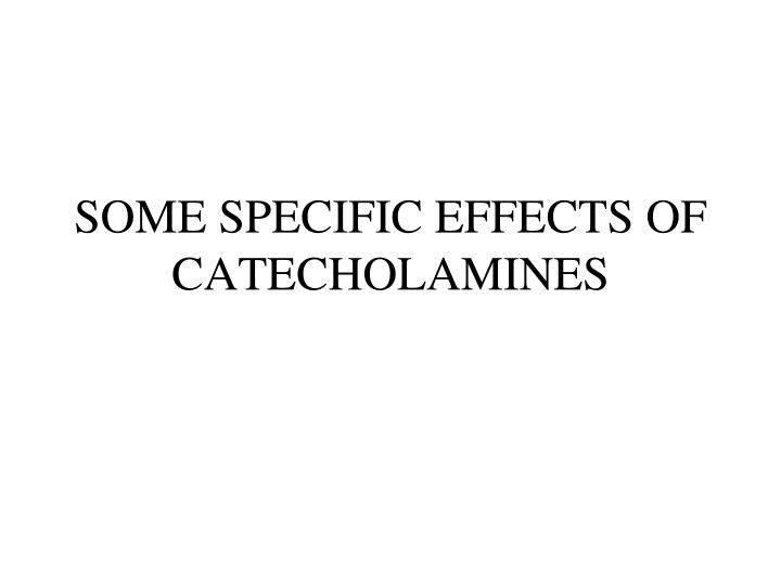 SOME SPECIFIC EFFECTS OF CATECHOLAMINES