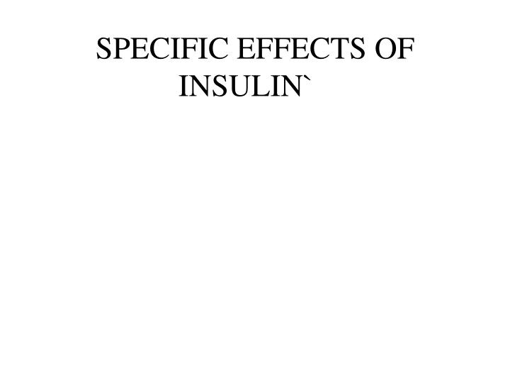 SPECIFIC EFFECTS OF INSULIN`
