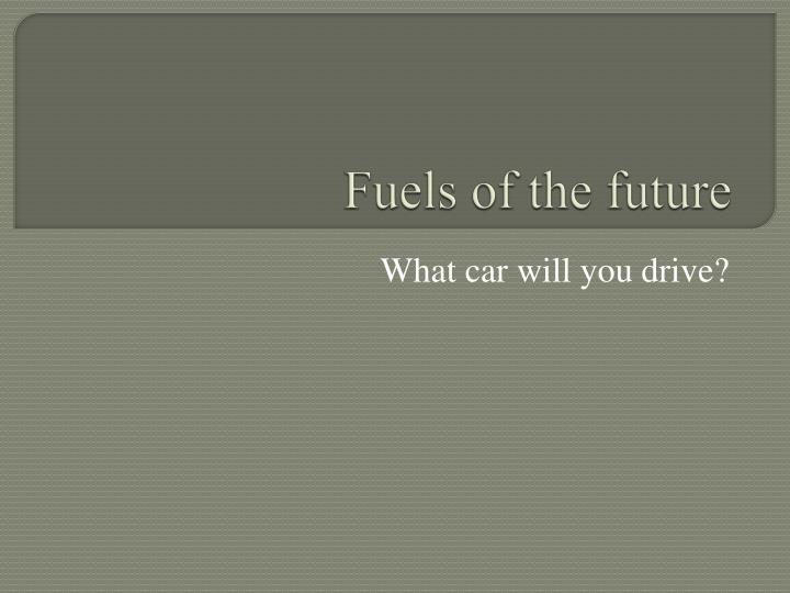 Fuels of the future