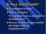 is work too stressful