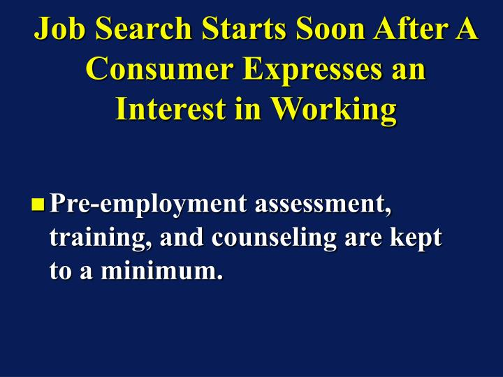 Job Search Starts Soon After A Consumer Expresses an Interest in Working