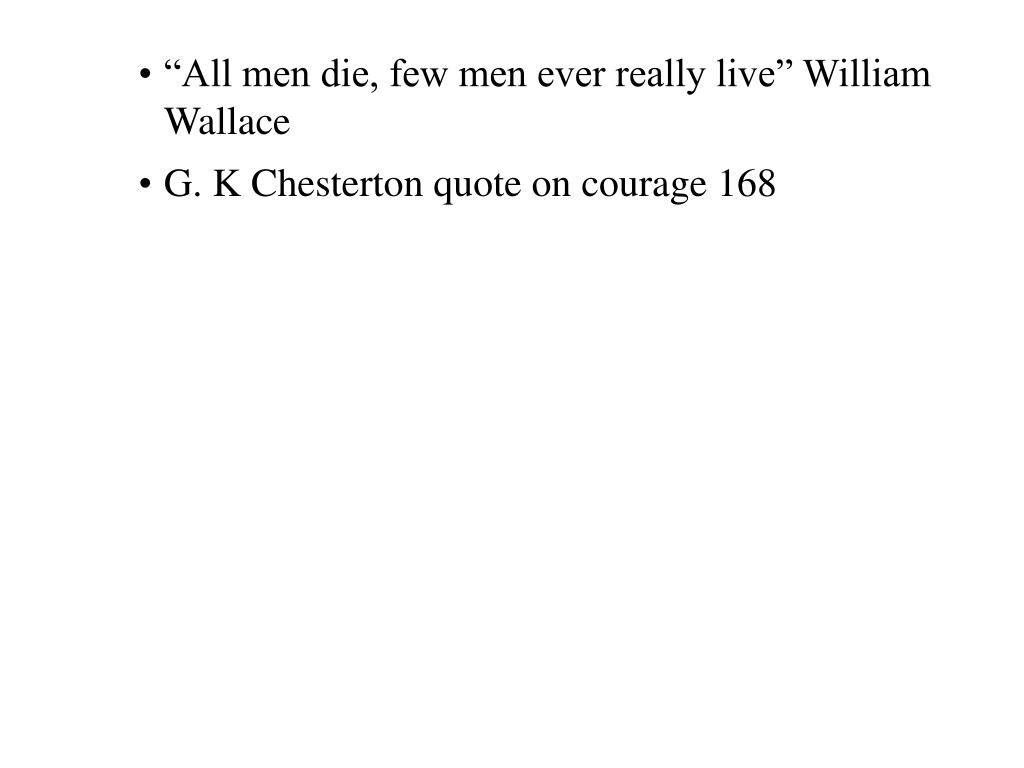 """All men die, few men ever really live"" William Wallace"