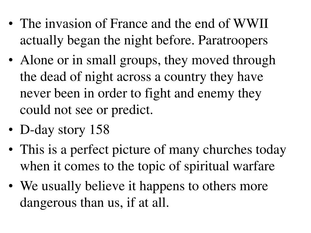 The invasion of France and the end of WWII actually began the night before. Paratroopers