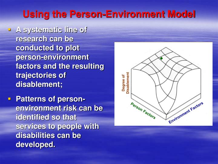 A systematic line of research can be conducted to plot person-environment factors and the resulting trajectories of disablement;